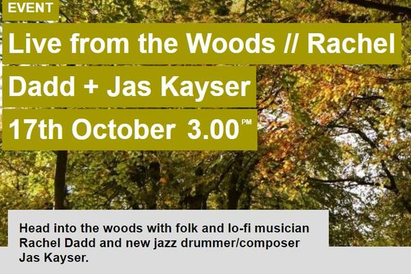 Live from the Woods // Rachel Dadd + Jas Kayser - 17th October 3pm